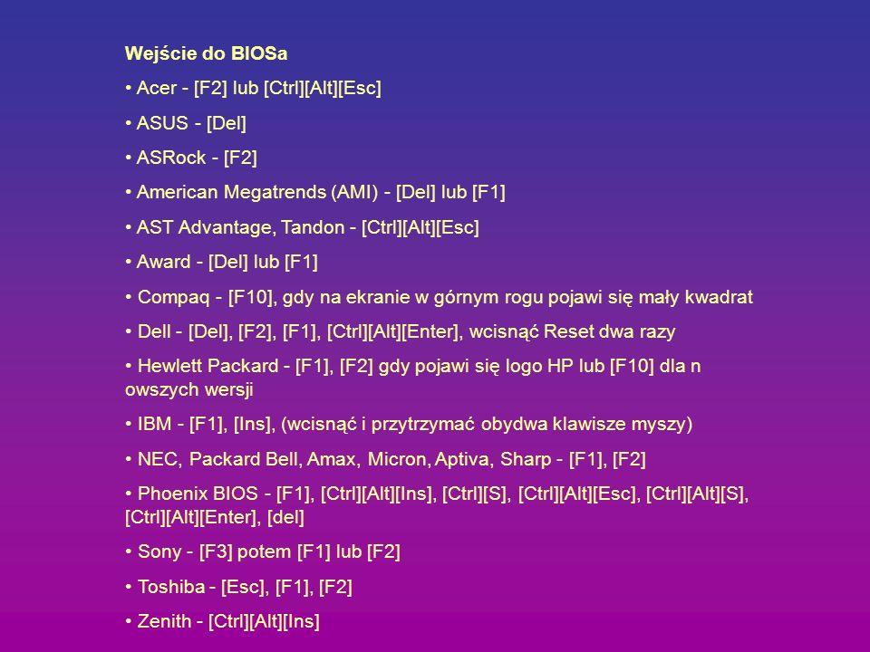 Wejście do BIOSa Acer - [F2] lub [Ctrl][Alt][Esc] ASUS - [Del] ASRock - [F2] American Megatrends (AMI) - [Del] lub [F1]